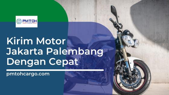 Kirim Motor Jakarta Palembang Dengan Cepat