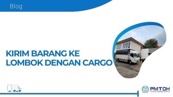 Kirim Barang ke Lombok dengan Cargo
