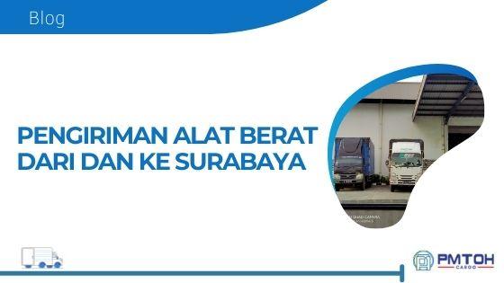 Pengiriman Alat Berat dari dan ke Surabaya